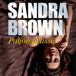 Brown, Sandra - Paljon pelissä, äänikirja