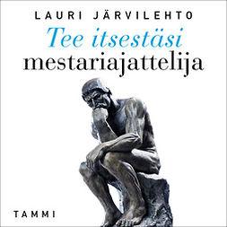 Järvilehto, Lauri - Tee itsestäsi mestariajattelija, äänikirja
