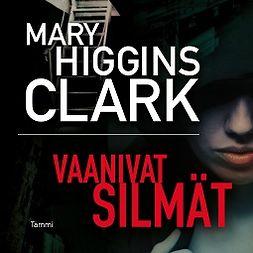 Clark, Mary Higgins - Vaanivat silmät, äänikirja
