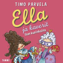 Parvela, Timo - Ella ja kaverit ihan kuninkaina, äänikirja