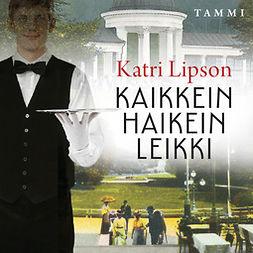 Lipson, Katri - Kaikkein haikein leikki, audiobook