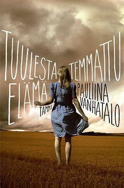 Vanhatalo, Pauliina - Tuulesta temmattu elämä, e-bok