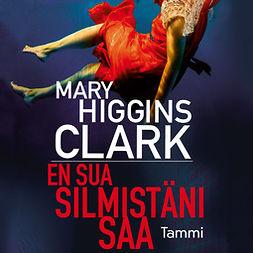 Clark, Mary Higgins - En sua silmistäni saa, äänikirja