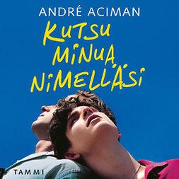 Aciman, André - Kutsu minua nimelläsi, äänikirja