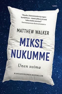 Walker, Matthew - Miksi nukumme - Unen voima, e-kirja