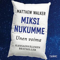 Walker, Matthew - Miksi nukumme - Unen voima, äänikirja