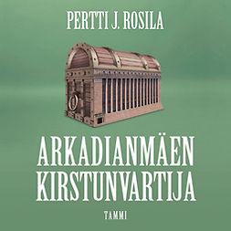 Rosila, Pertti J. - Arkadianmäen kirstunvartija, audiobook