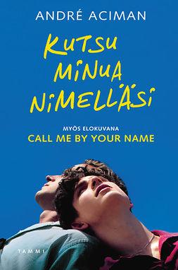 Aciman, André - Kutsu minua nimelläsi: Call me By Your name, e-kirja