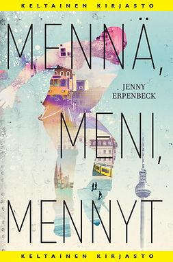 Erpenbeck, Jenny - Mennä, meni, mennyt, e-bok