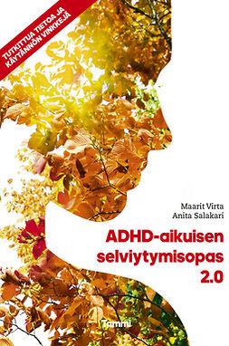 Salakari, Anita - ADHD-aikuisen selviytymisopas 2.0: Tutkittua tietoa ja käytännön vinkkejä, ebook