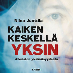 Junttila, Niina - Kaiken keskellä yksin: Aikuisten yksinäisyydestä, äänikirja