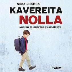 Junttila, Niina - Kavereita nolla: Lasten ja nuorten yksinäisyys, äänikirja