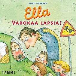 Parvela, Timo - Ella. Varokaa lapsia! (mp3), audiobook