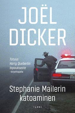 Dicker, Joël - Stephanie Mailerin katoaminen, e-kirja