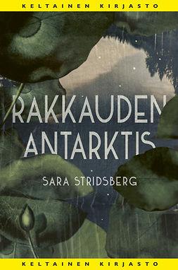 Stridsberg, Sara - Rakkauden Antarktis, ebook