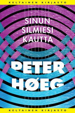 Høeg, Peter - Sinun silmiesi kautta, e-bok