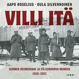 Roselius, Aapo - Villi itä: Suomen heimosodat ja Itä-Euroopan murros 1918-1921, äänikirja