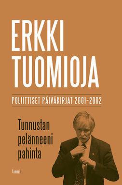 Tuomioja, Erkki - Tunnustan pelänneeni pahinta: Poliittiset päiväkirjat 2001-2002, e-kirja