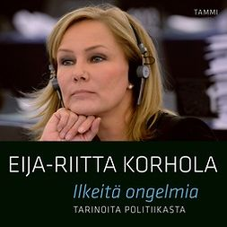 Korhola, Eija-Riitta - Ilkeitä ongelmia - Tarinoita politiikasta, äänikirja