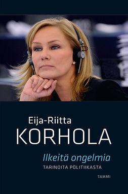 Korhola, Eija-Riitta - Ilkeitä ongelmia - Tarinoita politiikasta, e-kirja