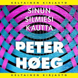 Høeg, Peter - Sinun silmiesi kautta, äänikirja