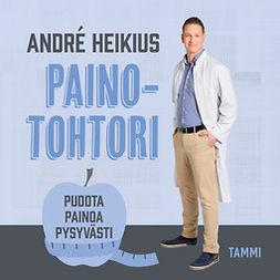 Heikius, André - Painotohtori: Pudota painoa pysyvästi, äänikirja