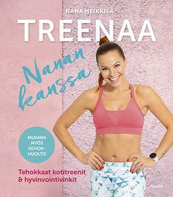 Heikkilä, Nana - Treenaa Nanan kanssa: Tehokkaat kotitreenit ja hyvinvointivinkit, e-bok