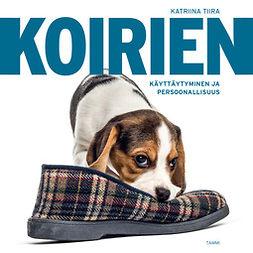 Tiira, Katriina - Koirien käyttäytyminen ja persoonallisuus, audiobook