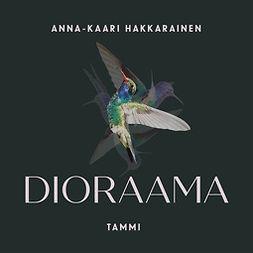 Hakkarainen, Anna-Kaari - Dioraama, äänikirja