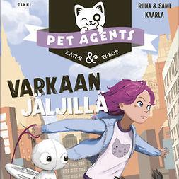 Kaarla, Riina ja Sami - Varkaan jäljillä. Pet Agents 2, äänikirja