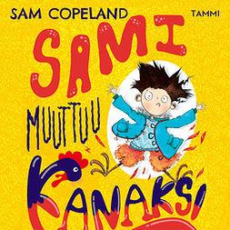 Copeland, Sam - Sami muuttuu kanaksi, äänikirja