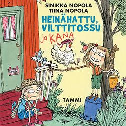 Nopola, Sinikka - Heinähattu, Vilttitossu ja kana, äänikirja