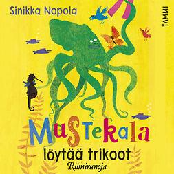 Nopola, Sinikka - Mustekala löytää trikoot: Riimirunoja, äänikirja