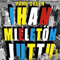 Green, Hank - Ihan mieletön juttu, äänikirja