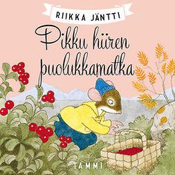 Jäntti, Riikka - Pikku hiiren puolukkamatka, audiobook