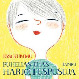 Kummu, Essi - Puhelias Elias. Harjoituspusuja, audiobook
