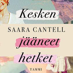 Cantell, Saara - Kesken jääneet hetket, audiobook