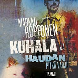 Ropponen, Markku - Kuhala ja haudan pitkä varjo, äänikirja