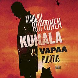 Ropponen, Markku - Kuhala ja vapaa pudotus, äänikirja