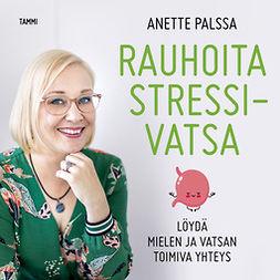 Palssa, Anette - Rauhoita stressivatsa: Löydä mielen ja vatsan toimiva yhteys, äänikirja