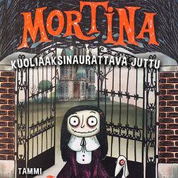 Cantini, Barbara - Mortina: Kuoliaaksinaurattava juttu, äänikirja