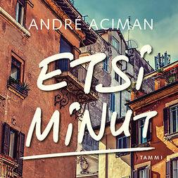 Aciman, André - Etsi minut, äänikirja