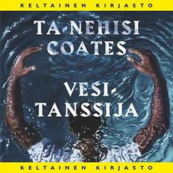 Coates, Ta-Nehisi - Vesitanssija, äänikirja