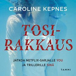 Kepnes, Caroline - Tosirakkaus, äänikirja