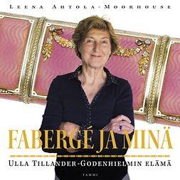 Ahtola-Moorhouse, Leena - Fabergé ja minä: Ulla Tillander-Godenhielmin elämä, äänikirja