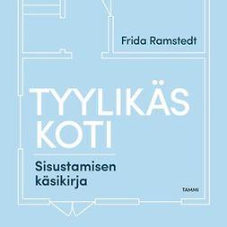 Ramstedt, Frida - Tyylikäs koti: Sisustamisen käsikirja, audiobook