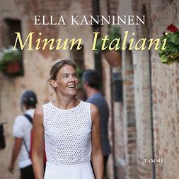 Kanninen, Ella - Minun Italiani: Pieniä tarinoita amoresta zuccheroon, äänikirja