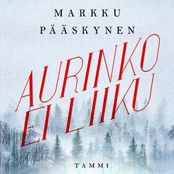 Pääskynen, Markku - Aurinko ei liiku, äänikirja