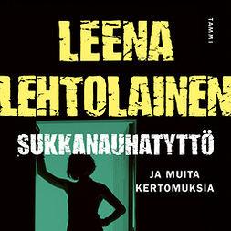 Lehtolainen, Leena - Sukkanauhatyttö: ja muita kertomuksia, äänikirja