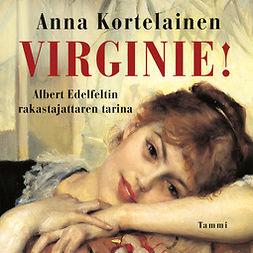 Kortelainen, Anna - Virginie!: Albert Edelfeltin rakastajattaren tarina, äänikirja